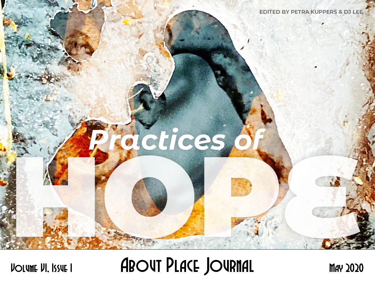 Practices of Hope cover – Volume VI, Issue I, About Place Journal, May 2020 – Edited by Petra Kuppers and DJ Lee