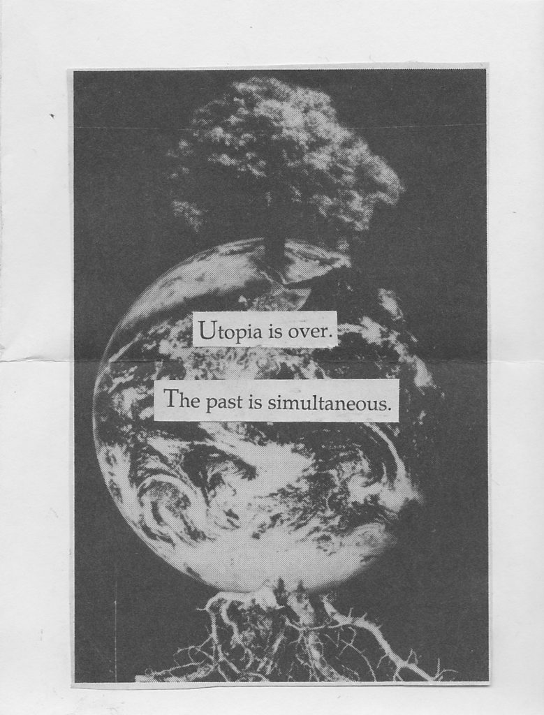 "zine page printed on newsprint with planet earth growing roots and a tree, pasted text ""Utopia is over. The past is simultaneous."""