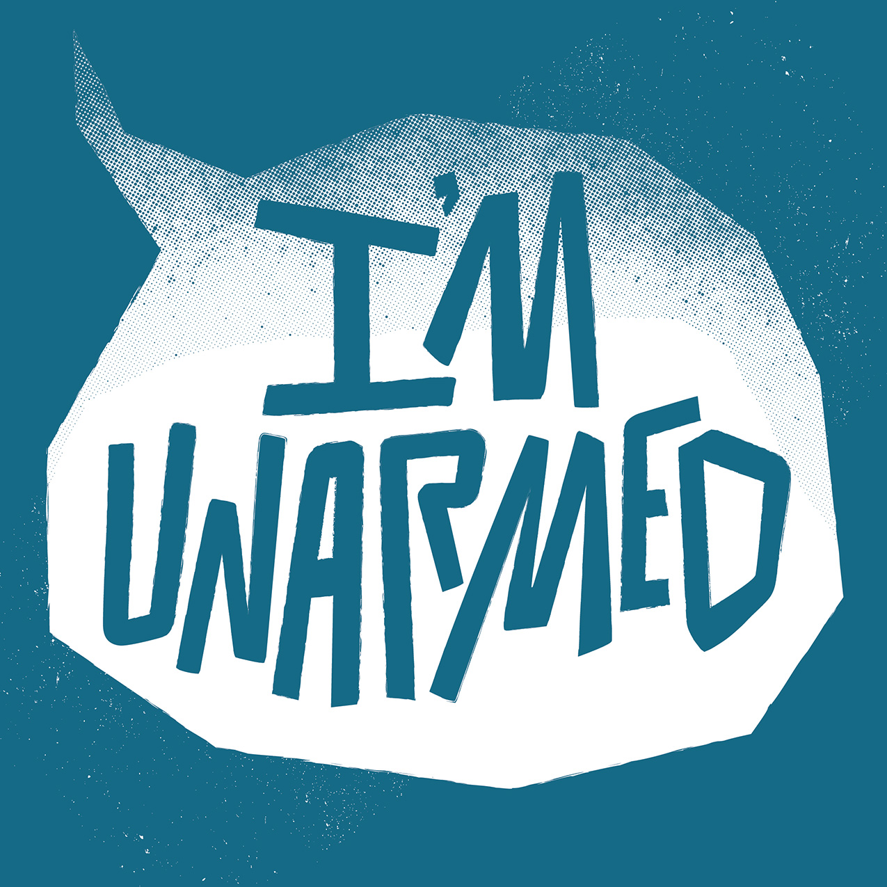 "teal graphic with handdrawn type in a speech bubble ""I'm unarmed"""